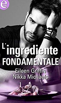 """In uscita il 31 marzo """"L'ingrediente fondamentale"""" di Eileen Griffin e Nikka Michaels"""
