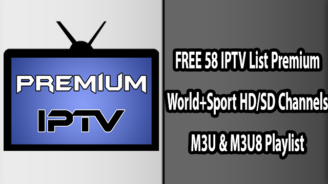FREE 58 IPTV List Premium World+Sport HD/SD Channels M3U & M3U8 Playlist