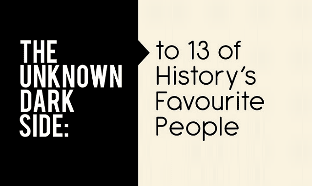 Image: The Unknown Dark Side to 13 of History's Favourite People