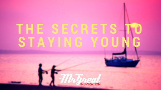 The Secrets To Staying Young by Mr Great Inspiration