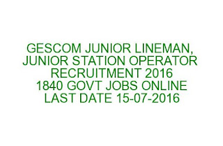 GESCOM JUNIOR LINEMAN, JUNIOR STATION OPERATOR RECRUITMENT 2016 1840 GOVT JOBS ONLINE LAST DATE 15-07-2016