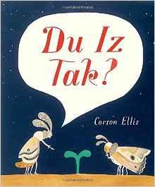 https://www.amazon.com/Du-Iz-Tak-Carson-Ellis/dp/0763665304/ref=sr_1_1?s=books&ie=UTF8&qid=1485261122&sr=1-1&keywords=du+iz+tak