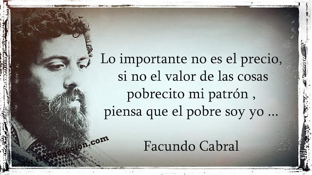 Lo importante no es el precio, si no el valor de las cosas pobrecito mi patrón ,piensa que el pobre soy yo ...