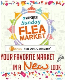 Shopclues Sunday Flea Market: Usual Sunday Market with unusual products + Get Flat 90 % Cashback with Citrus Cash wallet