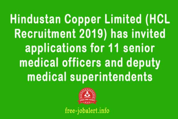 Hindustan Copper Limited (HCL Recruitment 2019) has invited applications for 11 senior medical officers and deputy medical superintendents