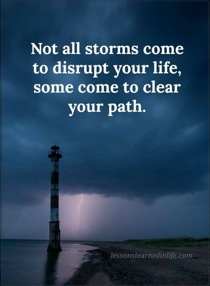 Not All Storms Come To Disrupt Your Life Some Come To Clear Your