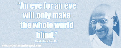 "Mahatma Gandhi Inspirational Quotes Explained: ""An eye for an eye will only make the whole world blind."""