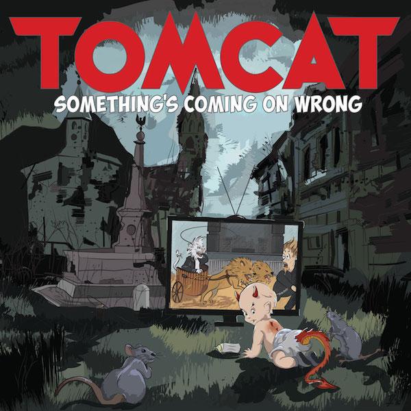 Resultado de imagem para TomCat – Something's Coming On Wrong