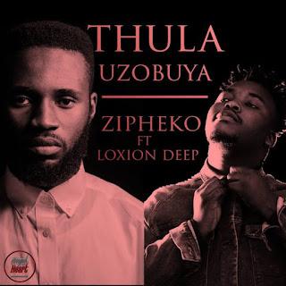 ZiPheko – Thula Uzobuya (feat. Loxion Deep)