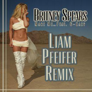 Britney Spears Feat. G-Eazy - Make Me (Liam Pfeifer Remix)
