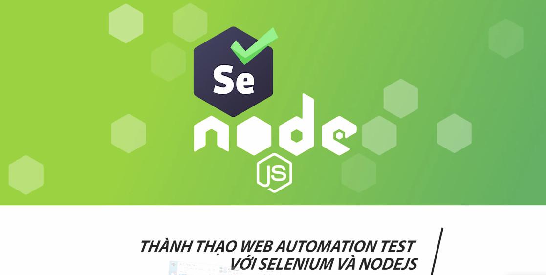Tải khóa học Thành thạo Web Automation Test với Selenium và Nodejs