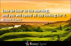 good morning picture: lose an hour in the morning, and you will spend all day looking for it.