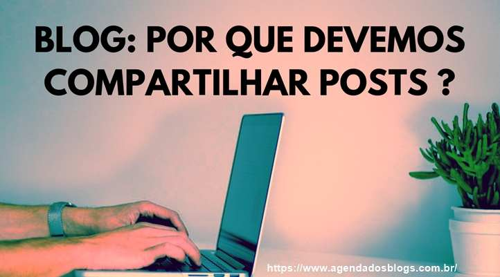 Blog: Por que Devemos Compartilhar Posts?
