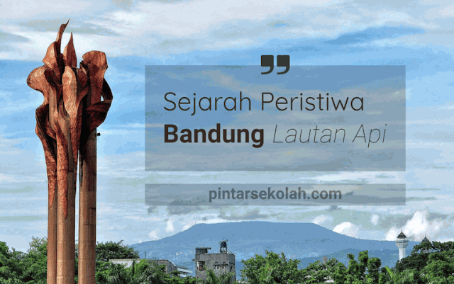 Sejarah Peristiwa Bandung Lautan Api Pintar Sekolah