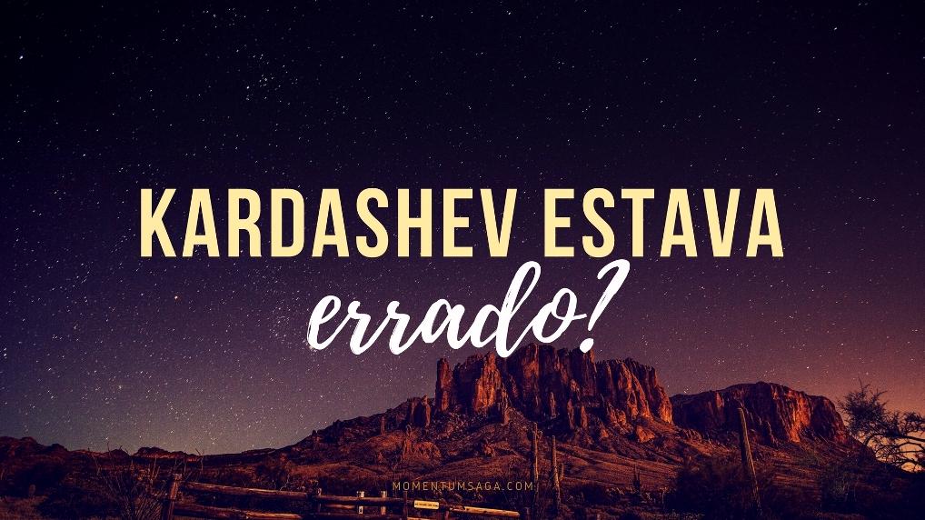 Kardashev estava errado?