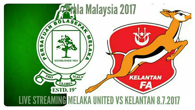 Live Streaming Melaka United vs Kelantan 8.7.2017 Piala Malaysia
