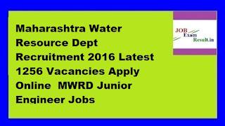 Maharashtra Water Resource Dept Recruitment 2016 Latest 1256 Vacancies Apply Online  MWRD Junior Engineer Jobs