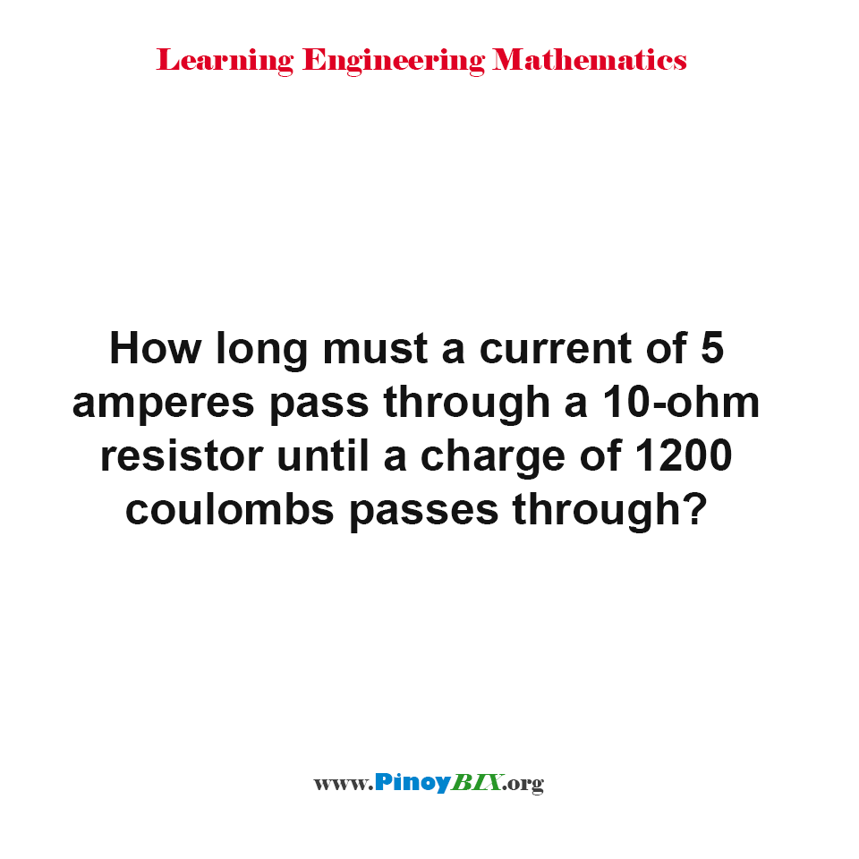 How long must a current of 5 amperes pass through a 10-ohm resistor?