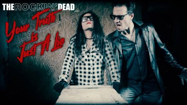 "THE ROCKIN' DEAD: Δείτε το νέο τους video για το κομμάτι ""Your Truth Is Just A Lie"""