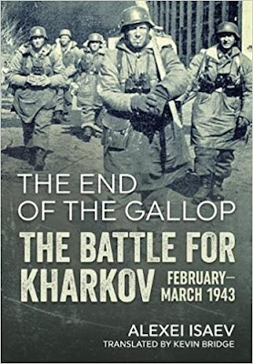 The End of the Gallop: The Battle for Kharkov February-March 1943