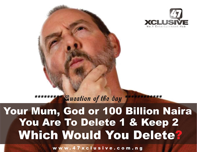 LET'S PLAY!! Your Mum, God or 100 Billion Naira – You Are To Delete 1 & Keep 2