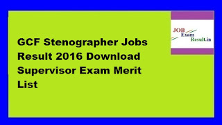 GCF Stenographer Jobs Result 2016 Download Supervisor Exam Merit List