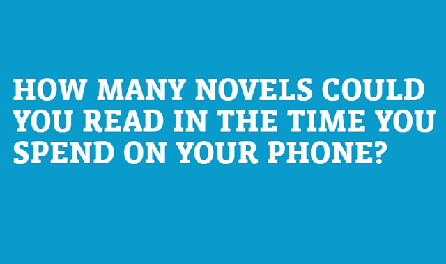 How Many Novels Could you Read in the Time you Spend on your Phone?