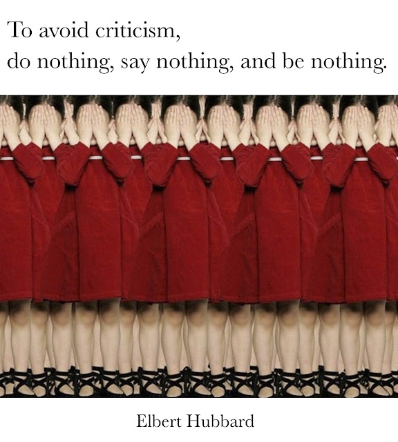 To avoid criticism, do nothing, say nothing, and be nothing. - Elbert Hubbard, Photo by Claudia Rogge