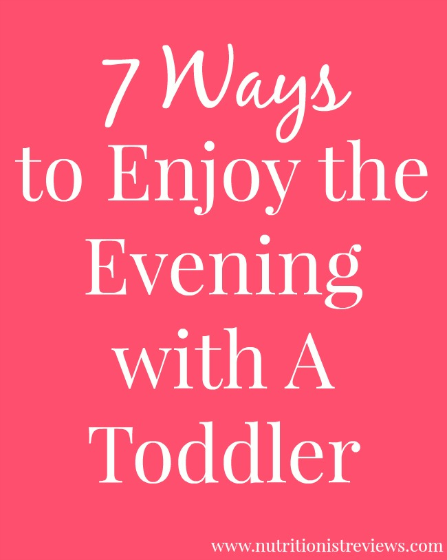 7 Ways to Enjoy the Evening with A Toddler