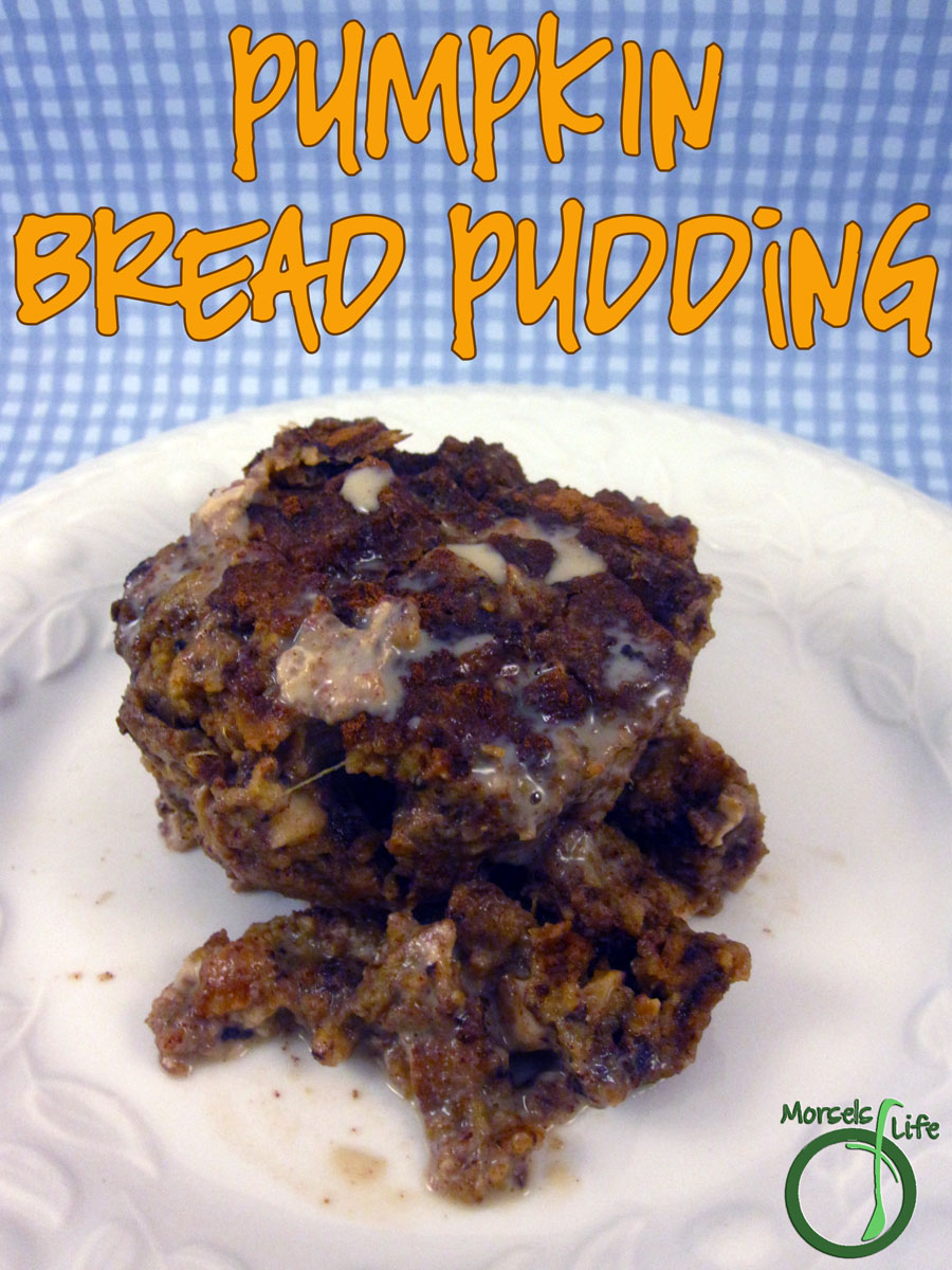Morsels of Life - Pumpkin Bread Pudding - Make your Spiced Pumpkin Bread into some Pumpkin Bread Pudding almost healthy enough for breakfast.