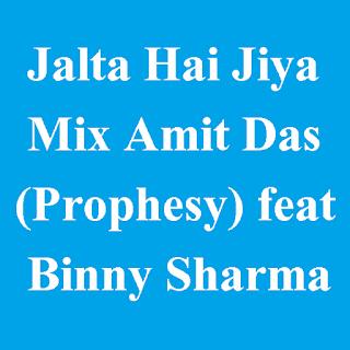 Jalta Hai Jiya Mix Amit Das (Prophesy) feat Binny Sharma
