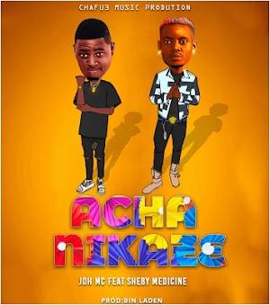 Download Audio | Joh Mc Ft. Sheby Medicine - Acha Nikaze