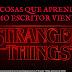 Cinco cosas que he aprendido como escritor viendo Stranger Things