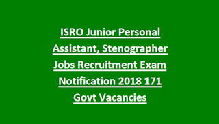 ISRO Junior Personal Assistant, Stenographer Jobs Recruitment Exam Notification 2018 171 Govt Vacancies