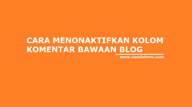 cara menghapus kolom komentar blogger