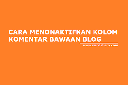2 Cara Menonaktifkan (Mematikan) Kolom Komentar Blog Blogger.com
