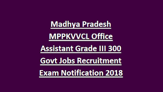 Madhya Pradesh MPPKVVCL Office Assistant Grade III 300 Govt Jobs Recruitment Exam Notification 2018