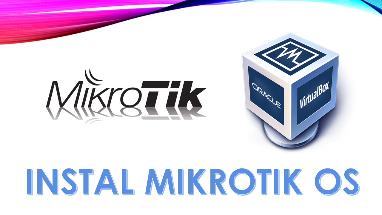 Tutorial Install MikroTik OS di Oracle VM Virtualbox
