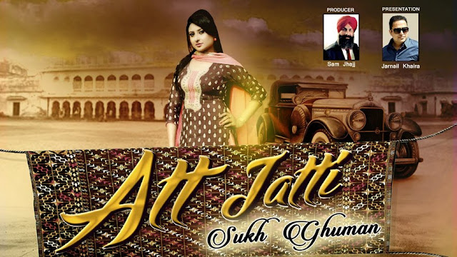 Att Jatti - Sukh Ghuman (2016) Watch HD Punjabi Song, Read Review, View Lyrics and Music Video Ratings