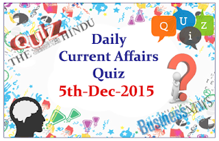 Current Affairs Quiz- 5th December- 2015