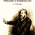 Download: Pregar o Evangelho - C. H. Spurgeon