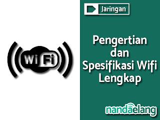 Pengertian dan Spesifikasi Wifi Lengkap