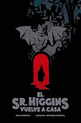 El Sr. Higgins vuelve a casa Mike Mignola nos presenta esta historia clásica de vampiros.