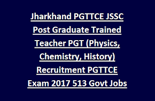 Jharkhand PGTTCE JSSC Post Graduate Trained Teacher PGT (Physics, Chemistry, History) Recruitment PGTTCE Exam 2017 513 Govt Jobs