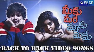 Meeku Meere Maaku Meme Movie __ Back to Back Video Songs