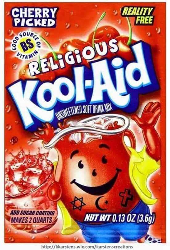 Funny Cherry Picked Reality Free Religious Kool-Aid Picture