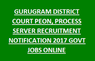 GURUGRAM DISTRICT COURT PEON, PROCESS SERVER RECRUITMENT NOTIFICATION 2017 GOVT JOBS ONLINE