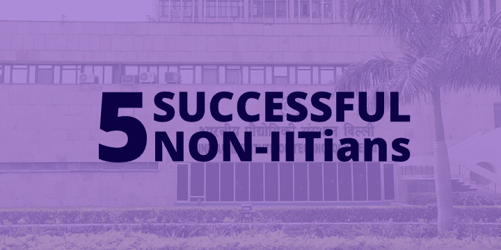 Is IIT Everything? - 5 Non-IITians Who Became Very Successful and Inspiring