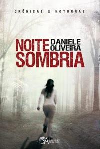 Noite Sombria, Daniele Oliveira, Pensamentos Valem Ouro, BLog Literário, autores parceiros, autores nacionais, eu leio nacional, Daniele Oliveira