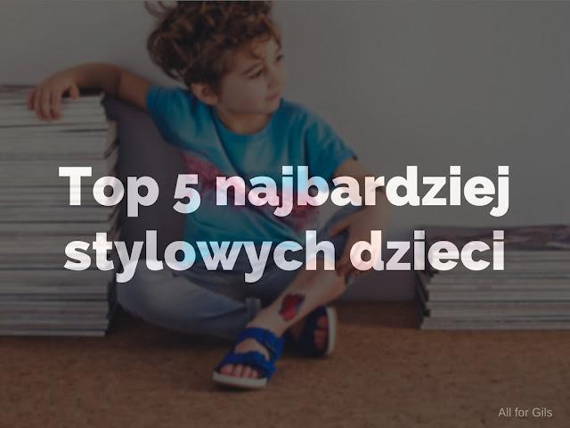 Top 5 najbardziej stylowych dzieci